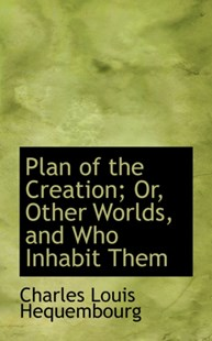 Plan of the Creation; or, Other Worlds, and Who Inhabit Them by Charles Louis Hequembourg (9780559944628) - HardCover - History
