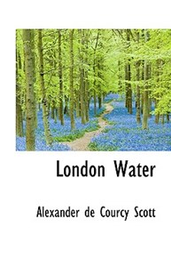 London Water by Alexander De Courcy Scott (9780559966613) - HardCover - History