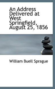 An Address Delivered at West Springfield, August 25, 1856 by William Buell Sprague (9780559974748) - PaperBack - Modern & Contemporary Fiction Literature