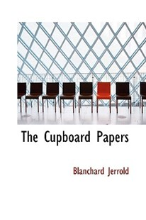 The Cupboard Papers by Blanchard Jerrold (9780559976742) - HardCover - History