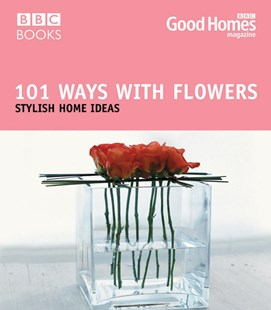 Good Homes 101 Ways With Flowers by Good Homes Magazine, Julie Savill (9780563522591) - PaperBack - Art & Architecture Architecture