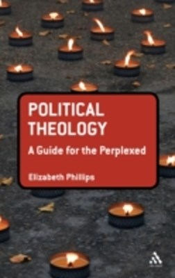 Political Theology: A Guide for the Perplexed