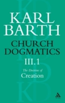 Church Dogmatics The Doctrine of Creation, Volume 3, Part 1
