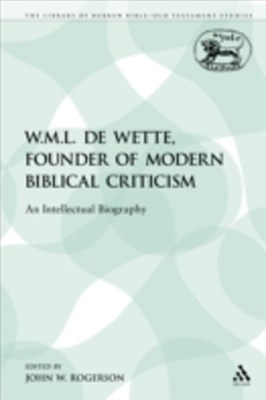 W.M.L. de Wette, Founder of Modern Biblical Criticism