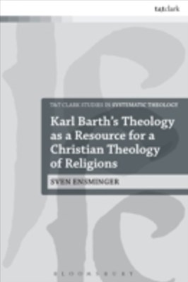 Karl Barth s Theology as a Resource for a Christian Theology of Religions