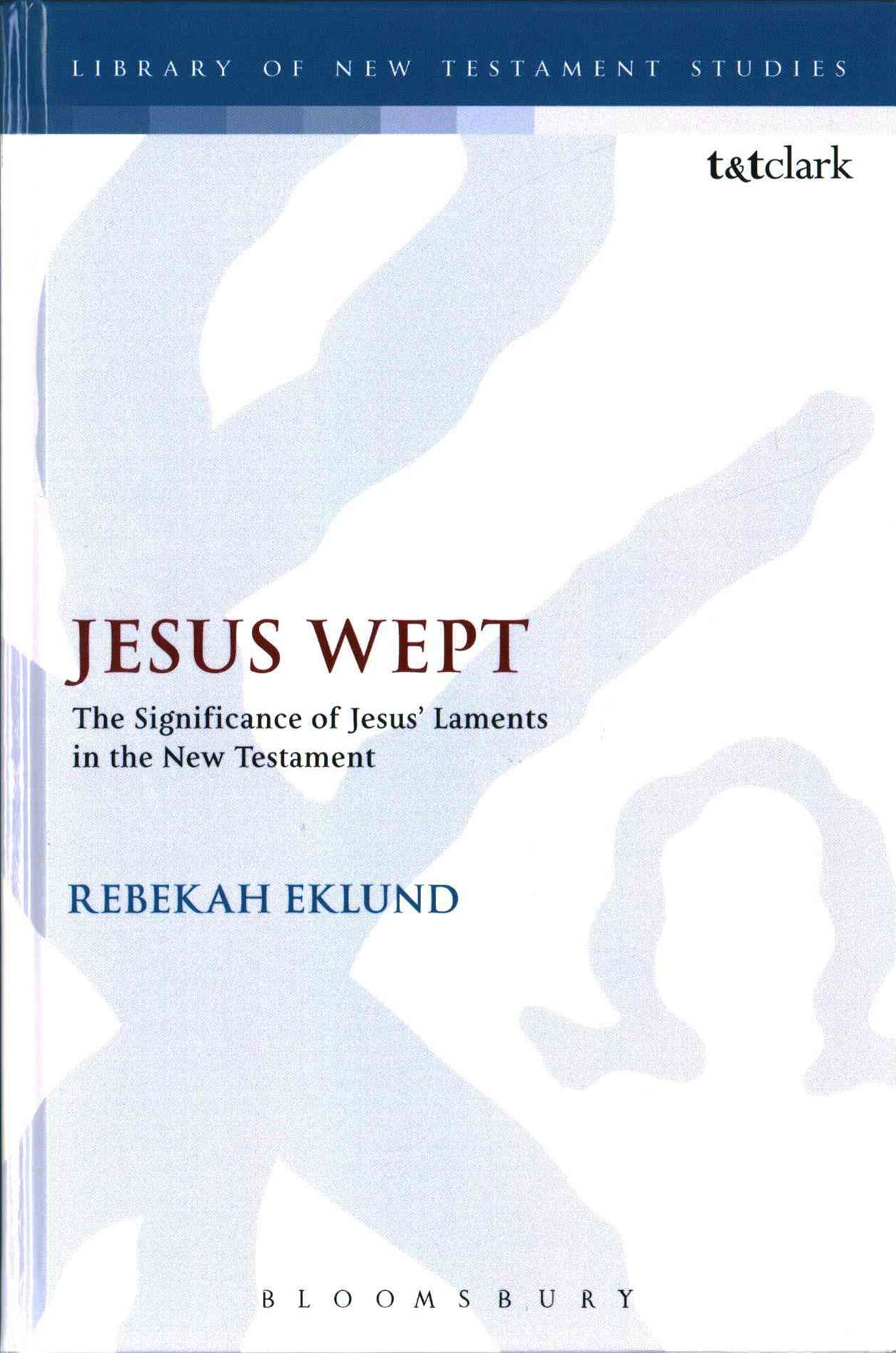 Jesus Wept - The Significance of Jesus' Laments in the New Testament