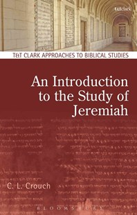 Introduction to the Study of Jeremiah by C. L. Crouch, Carly Crouch (9780567665737) - HardCover - Religion & Spirituality Christianity