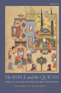 The Bible and the Qur'an by Kaltner, John/ Mirza, Younus, Younus Y. Mirza (9780567666017) - HardCover - Religion & Spirituality Christianity