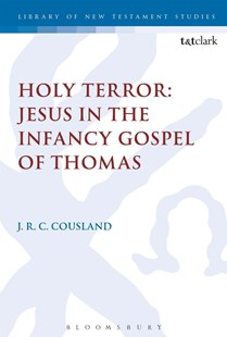 Holy Terror: Jesus in the Infancy Gospel of Thomas by J. R. C. Cousland, Chris Keith (9780567668165) - HardCover - Religion & Spirituality Christianity