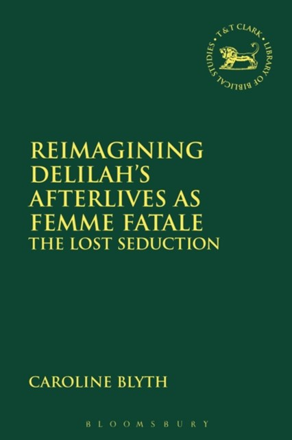 Reimagining Delilah's Afterlives as Femme Fatale