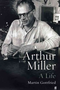 Arthur Miller by Martin Gottfried (9780571219476) - PaperBack - Biographies General Biographies