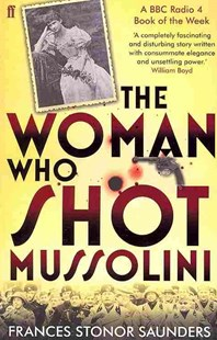 The Woman Who Shot Mussolini by Frances Stonor Saunders (9780571239795) - PaperBack - Biographies Political