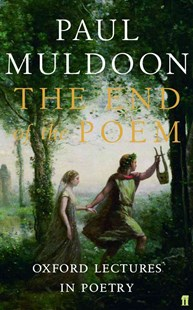 End of the Poem by Paul Muldoon (9780571240814) - PaperBack - Reference