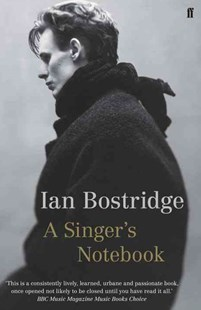A Singer's Notebook by Ian Bostridge (9780571252466) - PaperBack - Biographies General Biographies