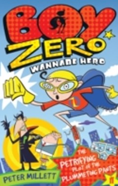 (ebook) Boy Zero Wannabe Hero: The Petrifying Plot of the Plummeting Pants