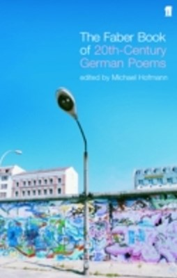 Faber Book of Twentieth-Century German Poems