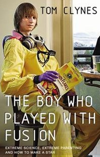 The Boy Who Played with Fusion by Tom Clynes (9780571298136) - HardCover - Biographies General Biographies