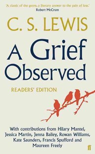 A Grief Observed Readers' Edition by C.S. Lewis, Hilary Mantel, Jessica Martin, Jenna Bailey, Rowan Williams, Kate Saunders, Francis Spufford, Rowan Williams (9780571310876) - PaperBack - Health & Wellbeing Lifestyle