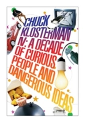 (ebook) Chuck Klosterman IV: A Decade of Curious People and Dangerous Ideas