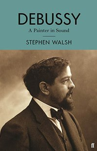 Debussy by Stephen Walsh (9780571330164) - HardCover - Entertainment Music General