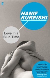 Love in a Blue Time by Hanif Kureishi (9780571333585) - PaperBack - Modern & Contemporary Fiction General Fiction