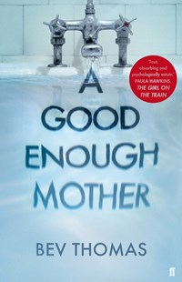 A Good Enough Mother by Bev Thomas (9780571348381) - PaperBack - Modern & Contemporary Fiction General Fiction