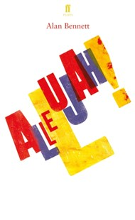 Allelujah! by Alan Bennett (9780571349852) - PaperBack - Poetry & Drama Plays