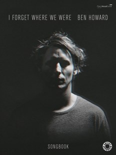 I Forget Where We Were (Piano, Voice and Guitar) by Ben Howard (9780571539000) - PaperBack - Entertainment Sheet Music