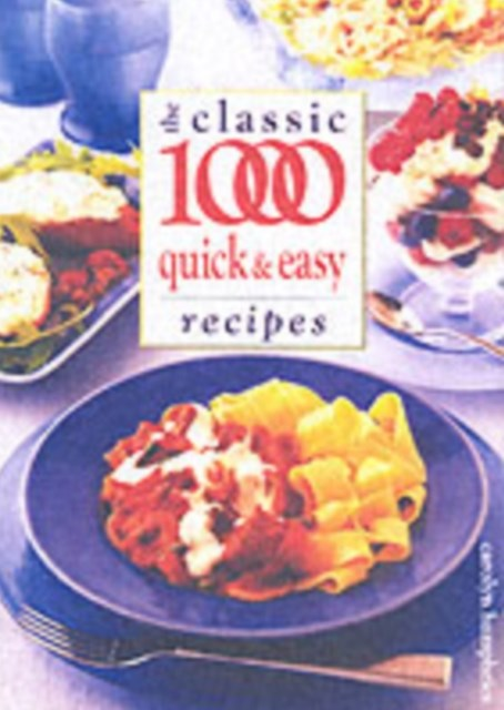 Classic 1000 Quick and Easy Recipes
