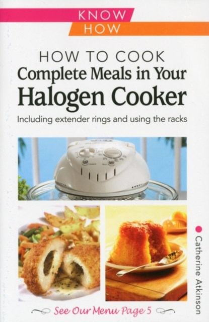 How to Cook Complete Meals in Your Halogen Cooker, Know How