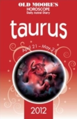 Old Moore's Horoscope 2012 Taurus