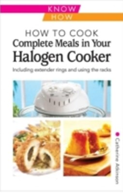 How to Cook Complete Meals in your Halogen Cooker