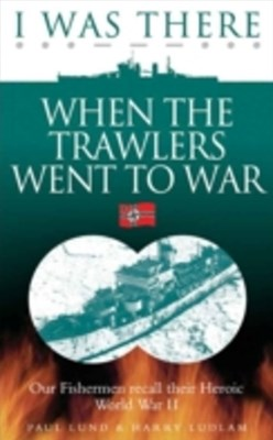 (ebook) I Was There When the Trawlers Went to War
