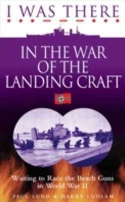 (ebook) I Was There in the War of the Landing Craft