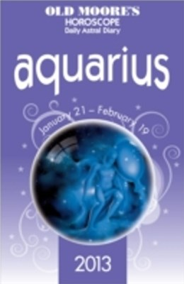 Old Moore's Horoscope 2013 Aquarius