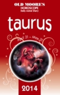 Old Moore's Horoscope and Astral Diary 2014 - Taurus