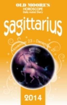 Old Moore's Horoscope and Astral Diary 2014 - Sagittarius
