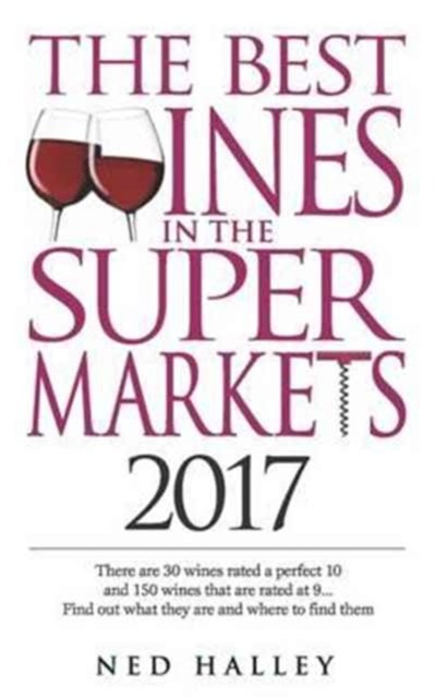 Best Wines in the Supermarket: There are 30 Wines Rated a Perfect 10 and 150 Wines Rated at 9... Find Out What They are and Where to Find Them.