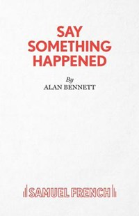 Say Something Happened by Alan Bennett (9780573122460) - PaperBack - Poetry & Drama Plays