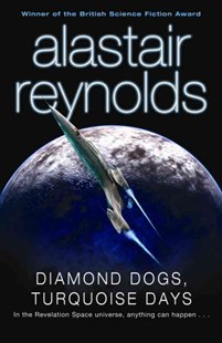Diamond Dogs, Turquoise Days by Alastair Reynolds (9780575083134) - PaperBack - Science Fiction