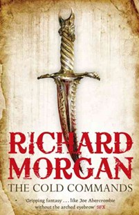 The Cold Commands by Richard Morgan (9780575084896) - PaperBack - Fantasy