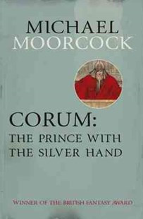 Corum: The Prince with the Silver Hand by Michael Moorcock (9780575105478) - PaperBack - Fantasy
