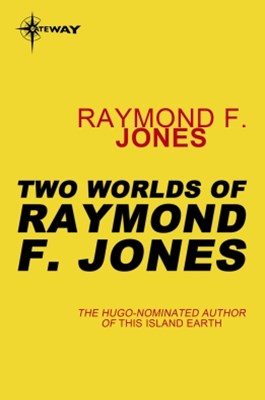 Two Worlds of Raymond F. Jones