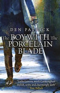 The Boy with the Porcelain Blade by Den Patrick (9780575134027) - PaperBack - Fantasy