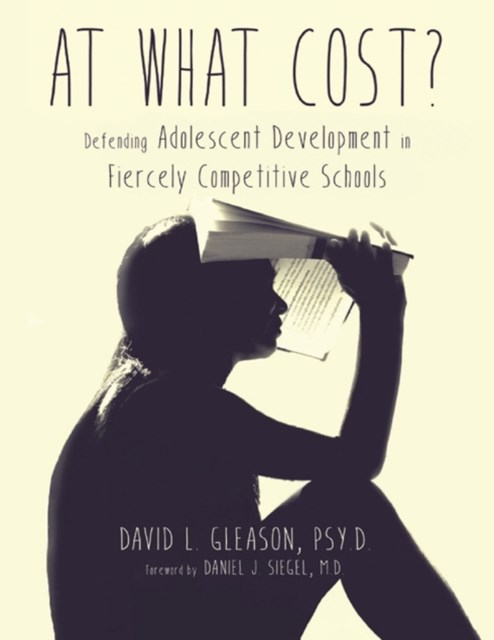 (ebook) At What Cost?: Defending Adolescent Development In Fiercely Competitive Schools