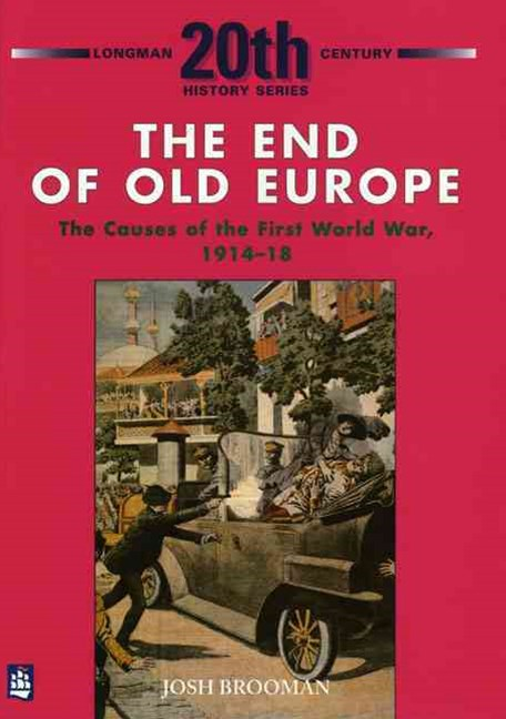 Longman Twentieth Century History: The End of Old Europe - The Causes of the First World War