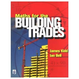 Maths for the Building Trades by Jim Kidd, Ian Bell (9780582294912) - PaperBack - Business & Finance Organisation & Operations