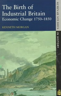 Birth of Industrial Britain by Kenneth Morgan, Kenneth Morgan (9780582298330) - PaperBack - Business & Finance Ecommerce