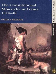 Constitutional Monarchy in France, 1814-48 by Pamela M. Pilbeam, Pamela M. Pilbeam (9780582312104) - PaperBack - History European