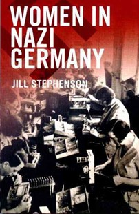 Women in Nazi Germany by Jill Stephenson, Jill Stephenson (9780582418363) - PaperBack - History European